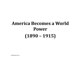 America Becomes a World Power 1890   1915