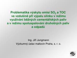 Problematika v skytu emis  SO2 a TOC  ve vzdu ine pri v palu sl nku v re imu vyu  v n  be n ch cement rsk ch paliv a v r