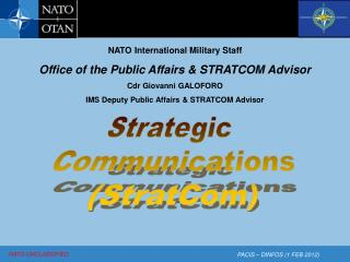 NATO International Military Staff Office of the Public Affairs  STRATCOM Advisor Cdr Giovanni GALOFORO IMS Deputy Public