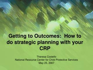 Getting to Outcomes:  How to do strategic planning with your CRP