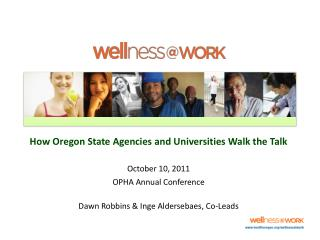 How Oregon State Agencies and Universities Walk the Talk  October 10, 2011 OPHA Annual Conference  Dawn Robbins  Inge Al