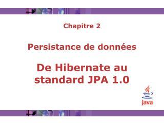 Chapitre 2  Persistance de donn es    De Hibernate au standard JPA 1.0