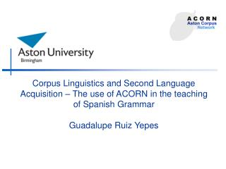 corpus linguistics and second language acquisition   the use of acorn in the teaching of spanish grammar  guadalupe ruiz