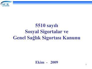 5510 sayili Sosyal Sigortalar ve Genel Saglik Sigortasi Kanunu     Ekim  -   2009