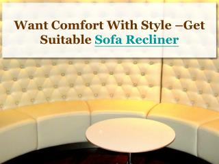 want comfort with style –get suitable sofa recliner