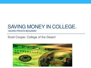 Saving Money IN college.  Saving Private BenjAmin