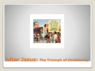 After Jesus: The Triumph of Christianity
