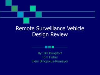Remote Surveillance Vehicle Design Review