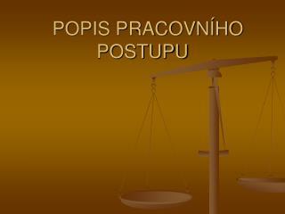 POPIS PRACOVN HO POSTUPU