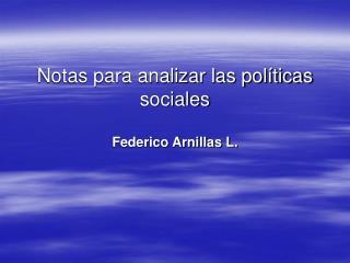Notas para analizar las pol ticas sociales  Federico Arnillas L.