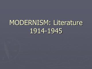 MODERNISM: Literature 1914-1945