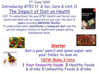 7th June 2010 Introducing BTEC H   Soc Care  Unit 11 The Impact of Diet on Health LO: To understand the way BTEC Health