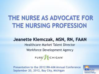 Jeanette Klemczak, MSN, RN, FAAN Healthcare Market Talent Director Workforce Development Agency