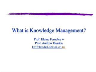 What is Knowledge Management   Prof. Elaine Ferneley  Prof. Andrew Basden  kmbasden.demon