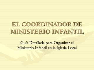 EL COORDINADOR DE MINISTERIO INFANTIL