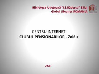Biblioteca Judeteana  I.S.Badescu  Salaj Global Libraries ROM NIA