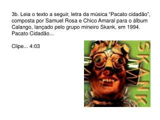 3b. Leia o texto a seguir, letra da m sica  Pacato cidad o , composta por Samuel Rosa e Chico Amaral para o  lbum Calang