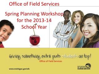 Office of Field Services Spring Planning Workshop  for the 2013-14  School Year
