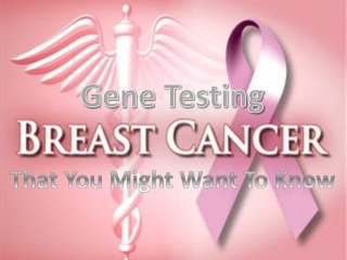Important Facts Related to Gene Testing and Breast Cancer