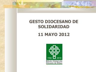 GESTO DIOCESANO DE SOLIDARIDAD  11 MAYO 2012
