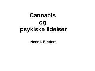 Cannabis  og  psykiske lidelser  Henrik Rindom