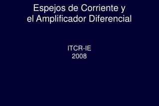 Espejos de Corriente y el Amplificador Diferencial