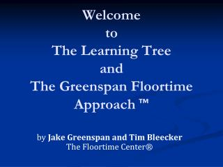 Welcome  to The Learning Tree and  The Greenspan Floortime Approach