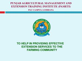PUNJAB AGRICULTURAL MANAGEMENT AND EXTENSION TRAINING INSTITUTE PAMETI PAU CAMPUS, LUDHIANA
