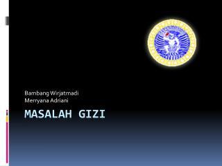 MASALAH GIZI