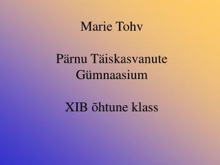 Marie Tohv   P rnu T iskasvanute G mnaasium  XIB  htune klass