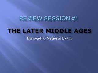 Review Session 1   The Later Middle Ages