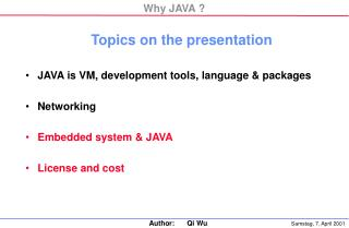 JAVA is VM, development tools, language  packages  Networking  Embedded system  JAVA  License and cost