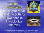 Exotic Free Energy Ramifications for Health   Both for Power and in Physiological Interplay