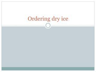 Ordering dry ice