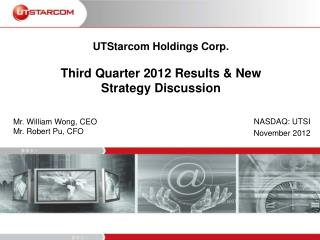 UTStarcom Holdings Corp.  Third Quarter 2012 Results  New Strategy Discussion