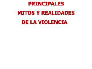 PRINCIPALES  MITOS Y REALIDADES DE LA VIOLENCIA