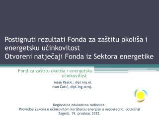 Postignuti rezultati Fonda za za titu okoli a i energetsku ucinkovitost  Otvoreni natjecaji Fonda iz Sektora energetike