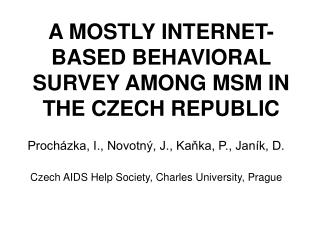 A MOSTLY INTERNET-BASED BEHAVIORAL SURVEY AMONG MSM IN THE CZECH REPUBLIC