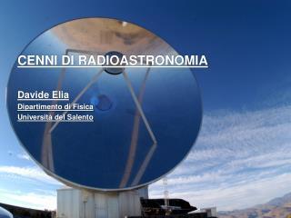 CENNI DI RADIOASTRONOMIA  Davide Elia Dipartimento di Fisica Universit  del Salento