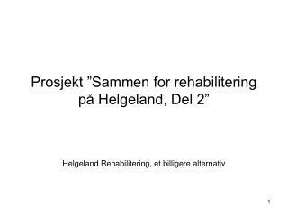 Prosjekt  Sammen for rehabilitering p  Helgeland, Del 2