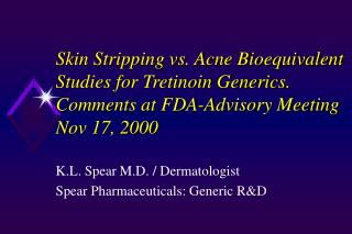 skin stripping vs. acne bioequivalent studies for tretinoin generics. comments at fda-advisory meeting nov 17, 2000