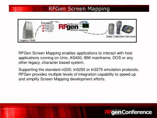 RFGen Screen Mapping enables applications to interact with host applications running on Unix, AS400, IBM mainframe, DOS