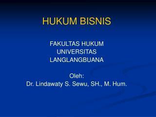 HUKUM BISNIS  FAKULTAS HUKUM UNIVERSITAS LANGLANGBUANA  Oleh: Dr. Lindawaty S. Sewu, SH., M. Hum.