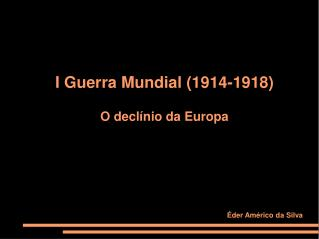 I Guerra Mundial 1914-1918  O decl nio da Europa