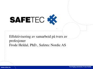 Effektivisering av samarbeid p  tvers av profesjoner Frode Heldal, PhD., Safetec Nordic AS