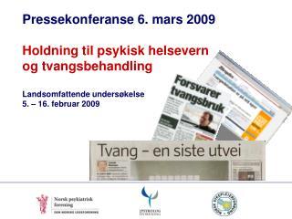 Pressekonferanse 6. mars 2009  Holdning til psykisk helsevern  og tvangsbehandling     Landsomfattende unders kelse  5.