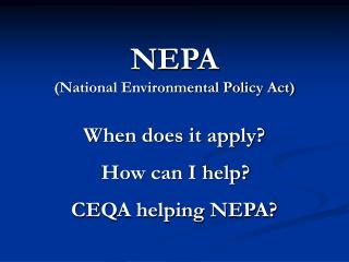 NEPA National Environmental Policy Act  When does it apply   How can I help  CEQA helping NEPA