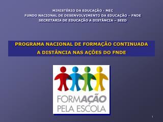 MINIST RIO DA EDUCA  O - MEC FUNDO NACIONAL DE DESENVOLVIMENTO DA EDUCA  O   FNDE SECRETARIA DE EDUCA  O A DIST NCIA   S