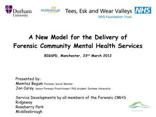 A New Model for the Delivery of  Forensic Community Mental Health Services BIGSPD, Manchester, 23rd March 2012