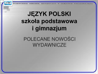 JEZYK POLSKI szkola podstawowa                            i gimnazjum